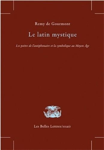 Rémy de Gourmont - Le latin mystique - Les poètes de l'antiphonaire et la symbolique au Moyen Age.