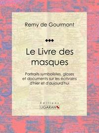 Rémy de Gourmont et  Ligaran - Le Livre des masques - Portraits symbolistes, gloses et documents sur les écrivains d'hier et d'aujourd'hui.