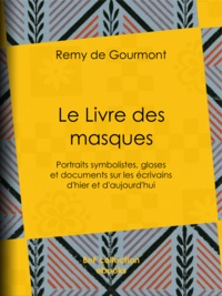 Rémy de Gourmont - Le Livre des masques - Portraits symbolistes, gloses et documents sur les écrivains d'hier et d'aujourd'hui.