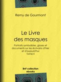 Rémy de Gourmont et Félix Vallotton - Le Livre des masques - Portraits symbolistes, gloses et documents sur les écrivains d'hier et d'aujourd'hui - Tome II.