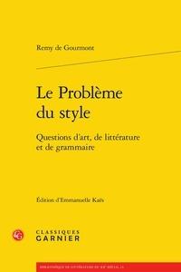 Rémy de Gourmont - Le problème du style - Questions d'art, de littérature et de grammaire.