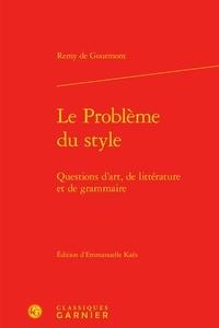 Le problème du style- Questions d'art, de littérature et de grammaire - Rémy de Gourmont  
