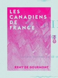 Rémy de Gourmont - Les Canadiens de France.