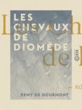 Rémy de Gourmont - Les Chevaux de Diomède.