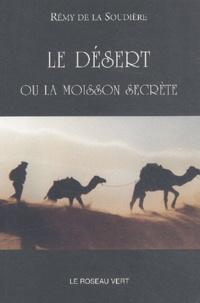 Rémy de La Soudière - Le désert ou la moisson secrète.