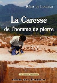 Rémy de Lorenzi - La caresse de l'homme de pierre - L'âge de la pierre taillée à l'heure d'internet.