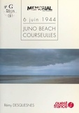 Rémy Desquesnes - 6 juin 1944 Tome 5 - Juno Beach, Courseulles.