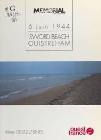 Rémy Desquesnes - 6 juin 1944  Tome 6 - Sword Beach, Ouistreham.