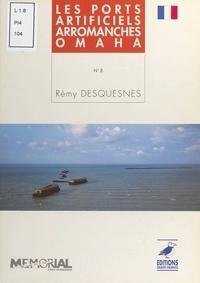 Rémy Desquesnes - 6 juin 1944  Tome 8 - Les ports artificiels, Arromanches, Omaha.