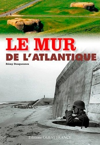 Rémy Desquesnes - Le Mur de l'Atlantique en France.