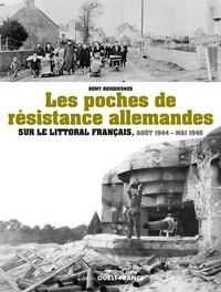 Rémy Desquesnes - Les poches de résistance allemande sur le littoral français, août 1944 - mai 1945.