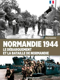 Rémy Desquesnes - Normandie 1944 - Le Débarquement et la bataille de Normandie.