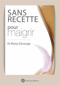 Rémy Devouge - 3 Sans recette pour maigrir.