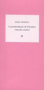 """Rémy Disdero - Considérations de l'instant - Tome 1, Annales anales, Suivi de """"Les Mots et la Chose""""."""