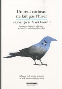 Rémy Dor - Un seul corbeau ne fait pas l'hiver - Cent proverbes turks millénaires, bilingue turk ancien/français.