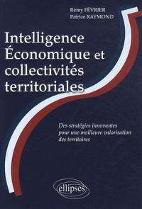 Rémy Février et Patrice Raymond - Intelligence Economique et collectivités territoriales - Des stratégies innovantes pour une meilleure valorisation des territoires.