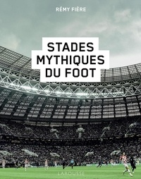 Rémy Fière - Stades mythiques du foot.