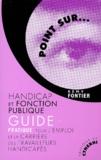 Rémy Fontier - Handicap et fonction publique - Guide pratique pour l'emploi et la carrière des travailleurs handicapés.