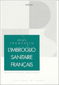 Rémy Fromentin - L'imbroglio sanitaire français - Pour une vraie maîtrise médicalisée.
