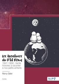 Rémy Gillet - Les Aventures du P'tit Rémy - 1947-1956 : trente histoires à raconter à nos petits-enfants.