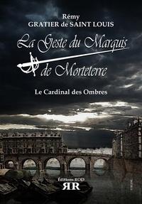Rémy Gratier de Saint Louis - La geste du marquis de Morteterre - Le cardinal des ombres.