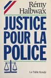 Rémy Halbwax et Elyane Rouxel - Justice pour la police.