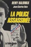 Rémy Halbwax et Jean-Charles Reix - La police assassinée.