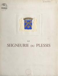 Rémy Hannotin - La seigneurie du Plessis - Étude historique.