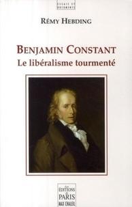 Rémy Hebding - Benjamin Constant - Le libéralisme tourmenté.