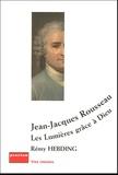 Rémy Hebding - Jean-Jacques Rousseau - Les Lumières grâce à Dieu.