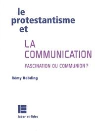 Rémy Hebding - Le protestantisme et la communication - Fascination ou communion ?.