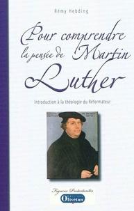 Rémy Hebding - Pour comprendre la pensée de Martin Luther - Introduction à la théologie du Réformateur.