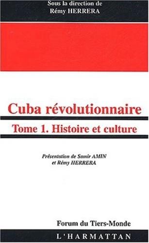 Rémy Herrera - Cuba révolutionnaire. - Tome 1, Histoire et culture.