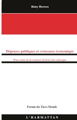 Rémy Herrera - Dépenses publiques et croissance économique - Pour sortir de la science (-fiction) néo-classique.