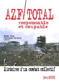 Rémy Jean et Philippe Saunier - Azf/Total, responsable et coupable - Histoires d'un combat collectif.