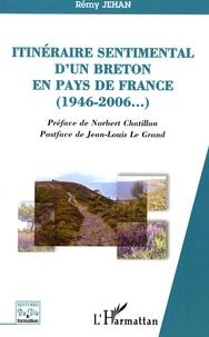 Rémy Jehan - Itinéraire sentimental d'un Breton en pays de France, 1946-2006.