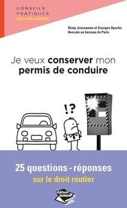 Rémy Josseaume et Georges Ayache - Je veux conserver mon permis de conduire - 25 questions-réponses sur le droit routier.