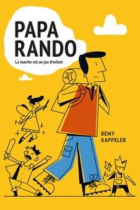 Rémy Kappeler - Papa rando - La marche est un jeu d'enfant.
