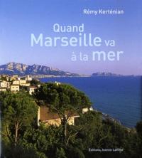 Rémy Kertenian - Quand Marseille va à la mer - La belle histoire du Prado, du Parc Chanot et de la Corniche.