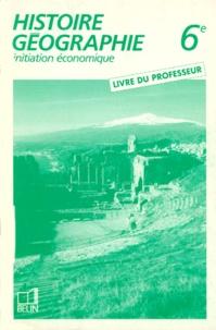 Rémy Knafou et  Collectif - HISTOIRE GEOGRAPHIQUE 6EME. - Initiation économie, Livre du professeur.