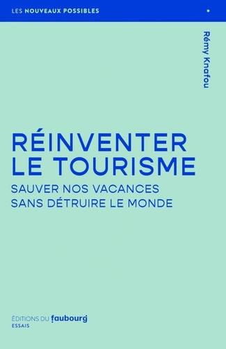 Réinventer le tourisme. Sauver nos vacances sans détruire le monde