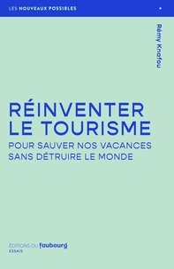 Rémy Knafou - Réinventer le tourisme - Sauver nos vacances sans détruire le monde.