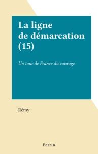 Rémy - La ligne de démarcation (15) - Un tour de France du courage.