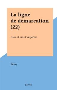 Rémy - La ligne de démarcation (22) - Avec et sans l'uniforme.