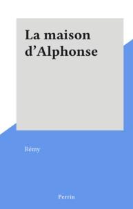 Rémy - La maison d'Alphonse.