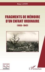 Rémy Landy - Fragments de mémoire d'un enfant ordinaire (1935-1947).