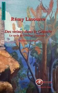 Rémy Lasource - Des veines dans le granite Tome 1 : Le cycle de Clément.