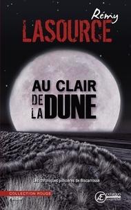 Rémy Lasource - Les chroniques policières de Biscarosse  : Au clair de la dune.