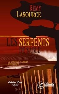 Rémy Lasource - Les chroniques policières de Biscarosse  : Les serpents de sable.