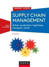 Rémy Le Moigne - Supply chain management - 2e éd. - Achat, production, logistique, transport, vente.